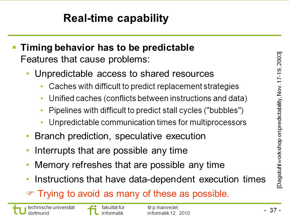 Real-time capability Timing behavior has to be predictable Features that cause problems: Unpredictable access to shared resources.
