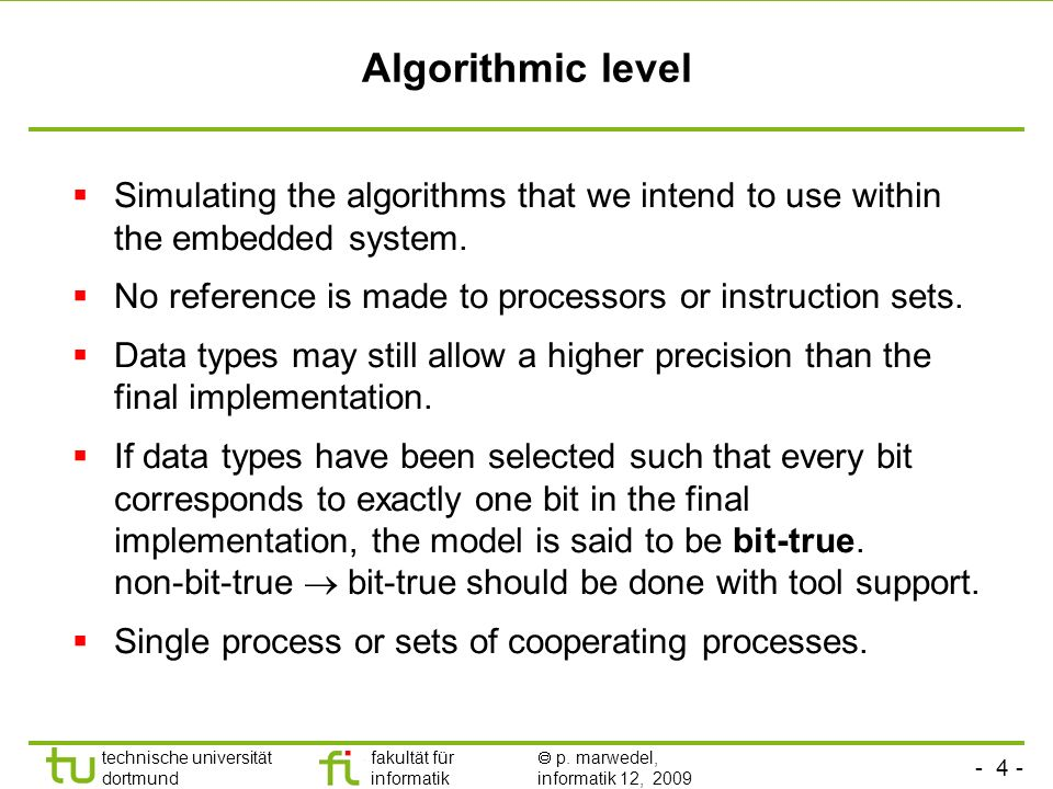 Algorithmic levelSimulating the algorithms that we intend to use within the embedded system. No reference is made to processors or instruction sets.
