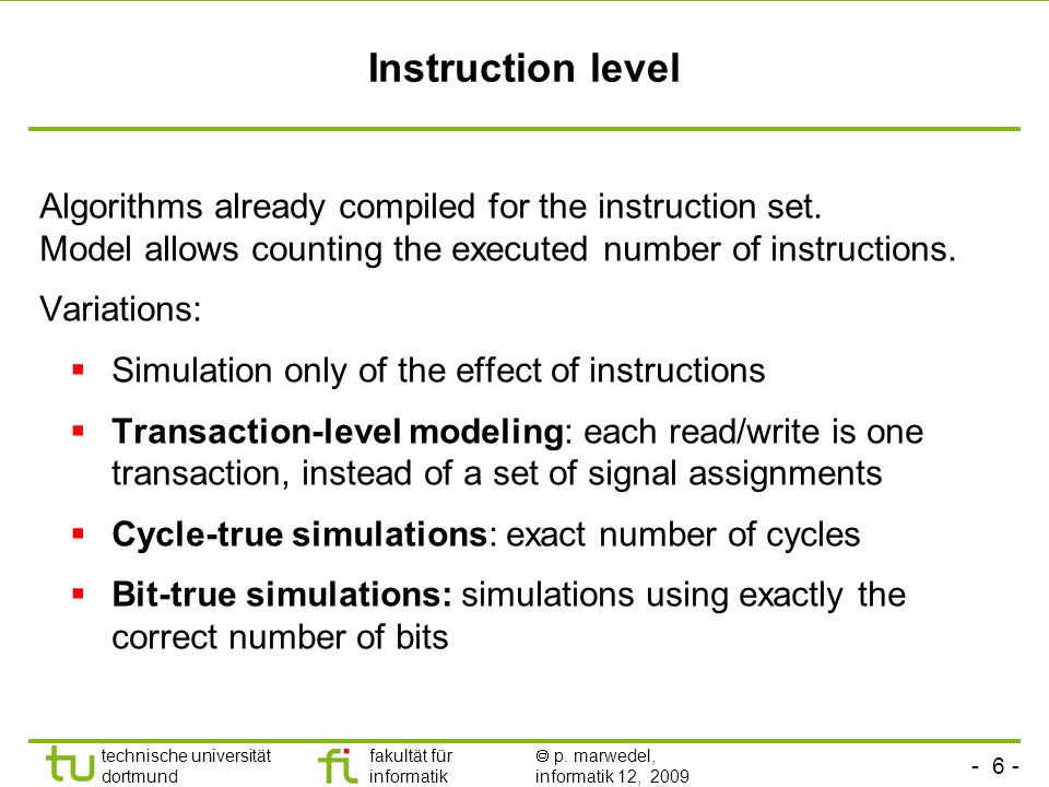 Instruction level Algorithms already compiled for the instruction set. Model allows counting the executed number of instructions.