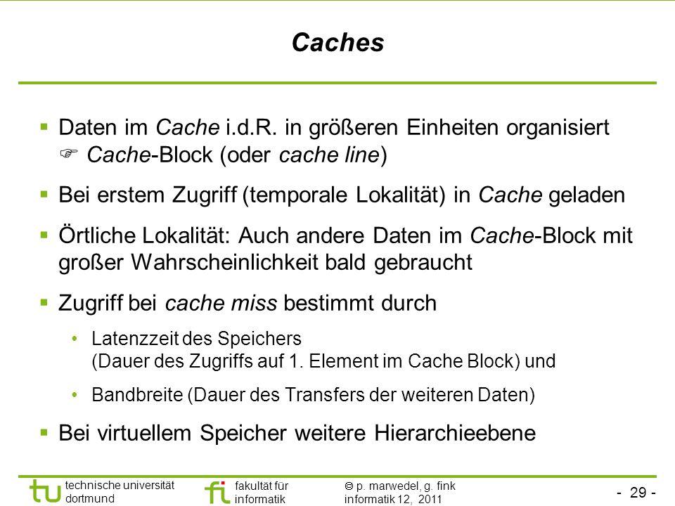 Caches Daten im Cache i.d.R. in größeren Einheiten organisiert  Cache-Block (oder cache line)