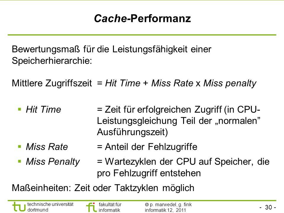 Cache-PerformanzBewertungsmaß für die Leistungsfähigkeit einer Speicherhierarchie: Mittlere Zugriffszeit = Hit Time + Miss Rate x Miss penalty.