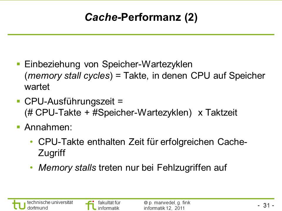 Cache-Performanz (2) Einbeziehung von Speicher-Wartezyklen (memory stall cycles) = Takte, in denen CPU auf Speicher wartet.