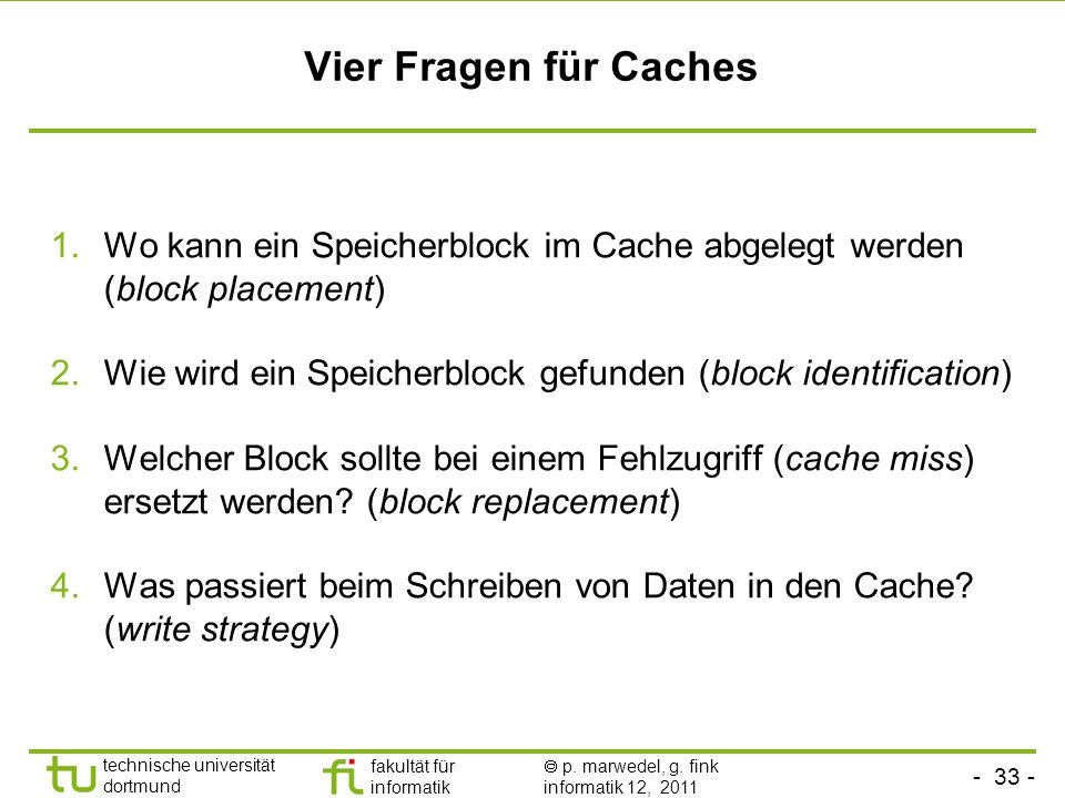 Vier Fragen für Caches Wo kann ein Speicherblock im Cache abgelegt werden (block placement)
