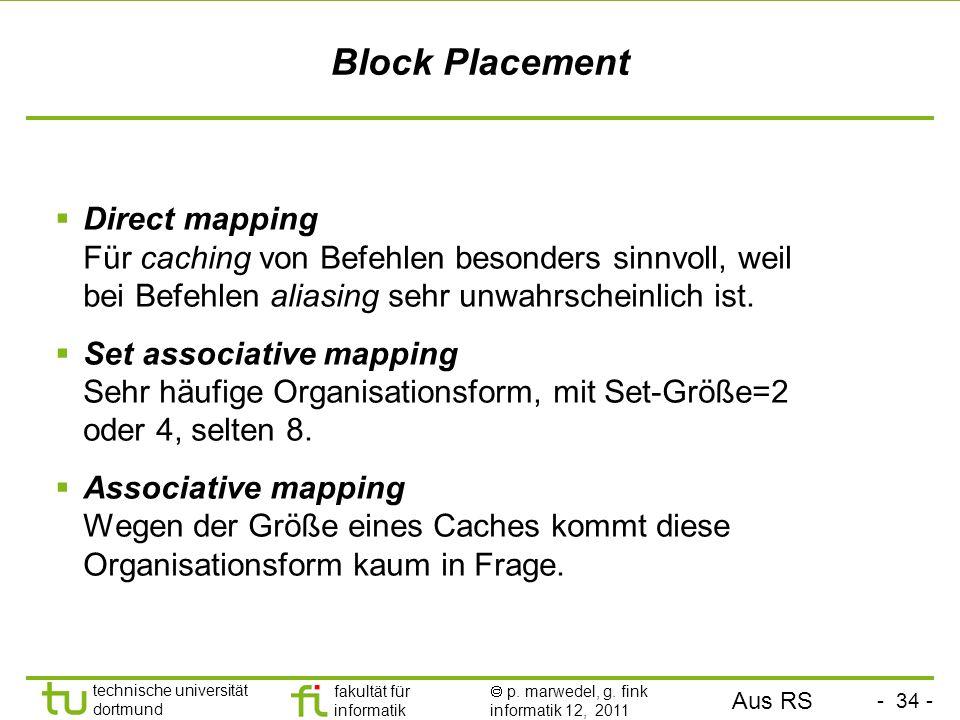 Block Placement Direct mapping Für caching von Befehlen besonders sinnvoll, weil bei Befehlen aliasing sehr unwahrscheinlich ist.