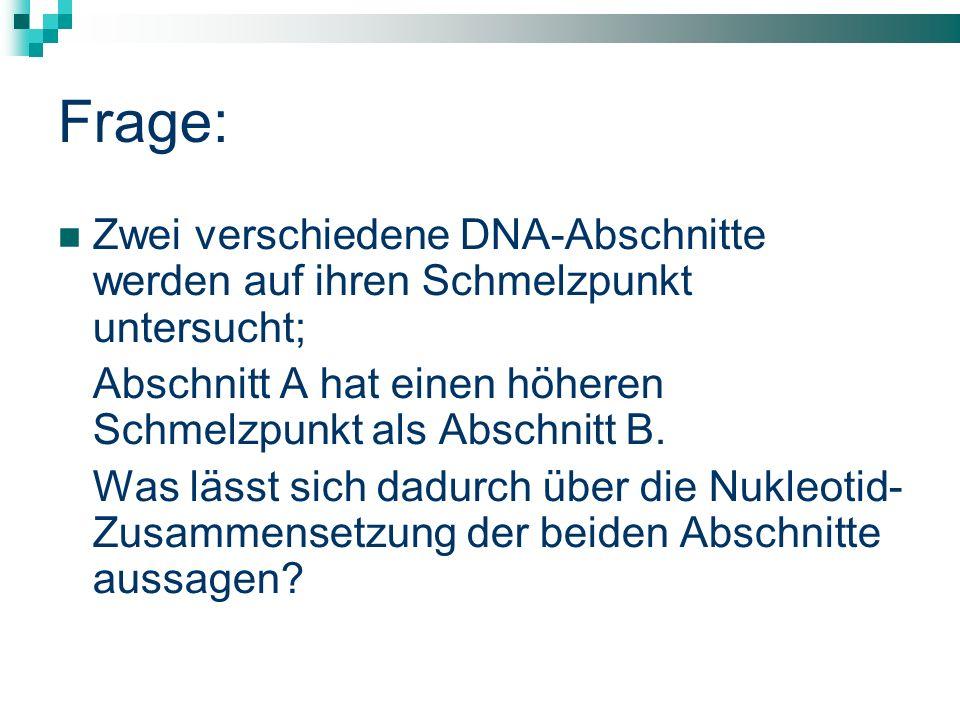 Frage: Zwei verschiedene DNA-Abschnitte werden auf ihren Schmelzpunkt untersucht; Abschnitt A hat einen höheren Schmelzpunkt als Abschnitt B.
