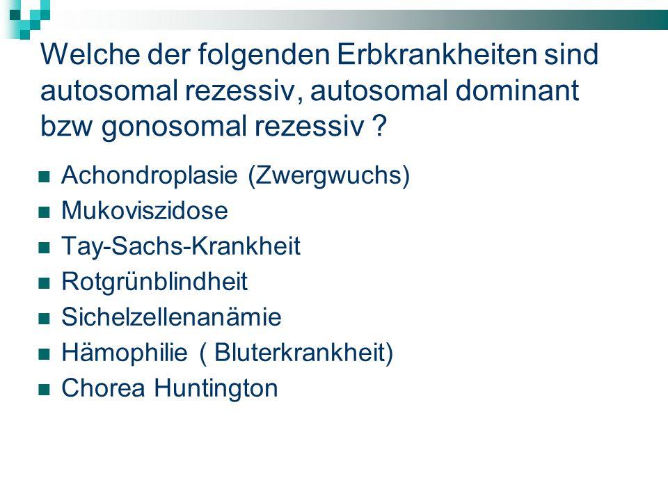 Welche der folgenden Erbkrankheiten sind autosomal rezessiv, autosomal dominant bzw gonosomal rezessiv