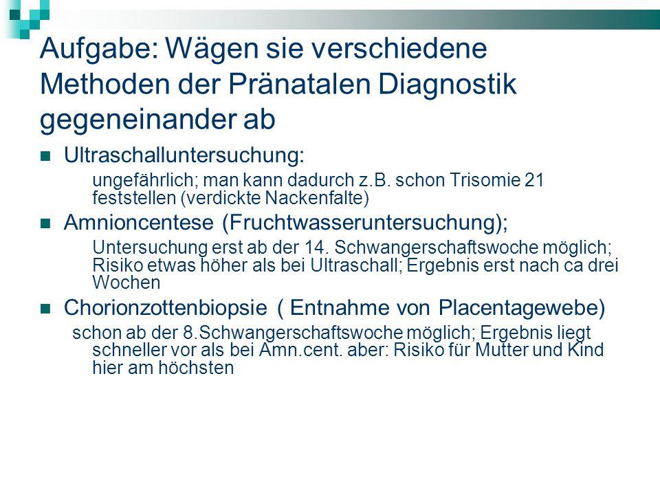 Aufgabe: Wägen sie verschiedene Methoden der Pränatalen Diagnostik gegeneinander ab