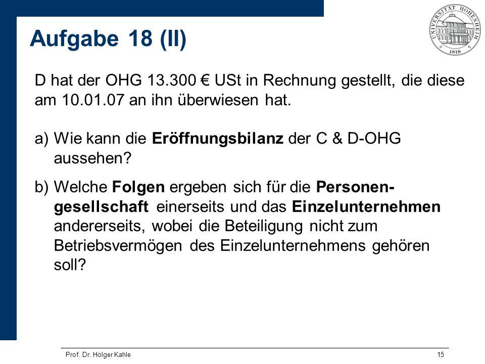 Aufgabe 18 (II) D hat der OHG 13.300 € USt in Rechnung gestellt, die diese am 10.01.07 an ihn überwiesen hat.