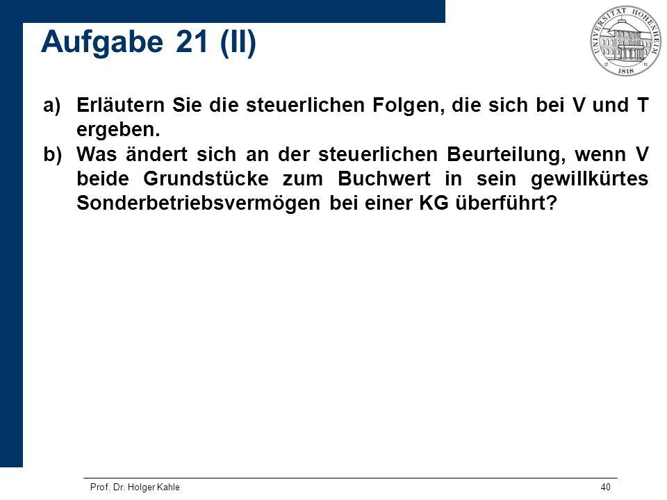 Aufgabe 21 (II) Erläutern Sie die steuerlichen Folgen, die sich bei V und T ergeben.