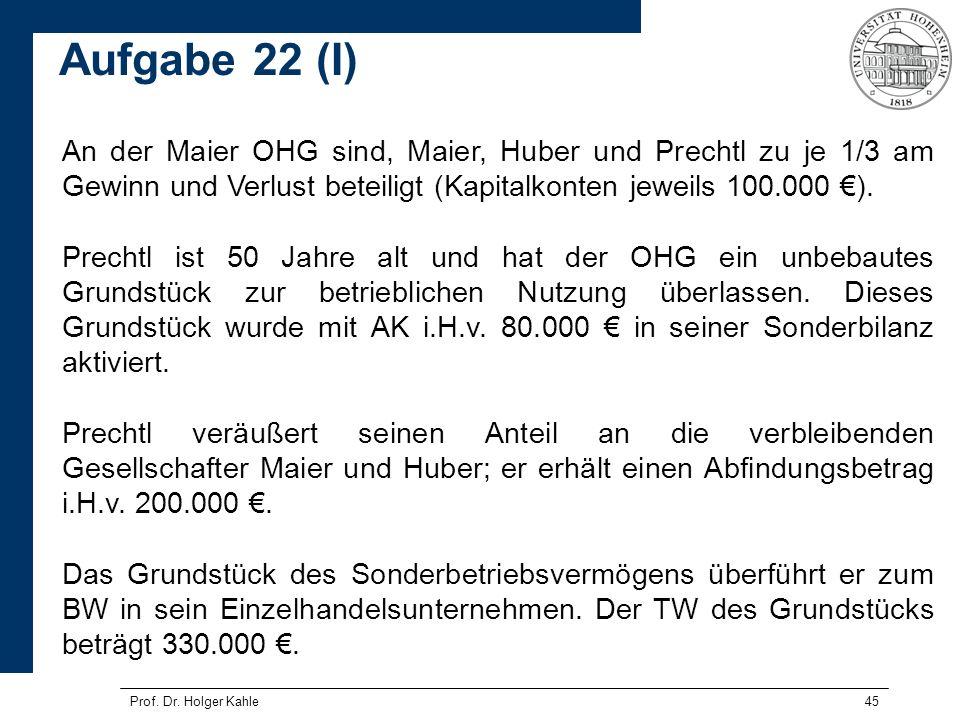 Aufgabe 22 (I) An der Maier OHG sind, Maier, Huber und Prechtl zu je 1/3 am Gewinn und Verlust beteiligt (Kapitalkonten jeweils 100.000 €).