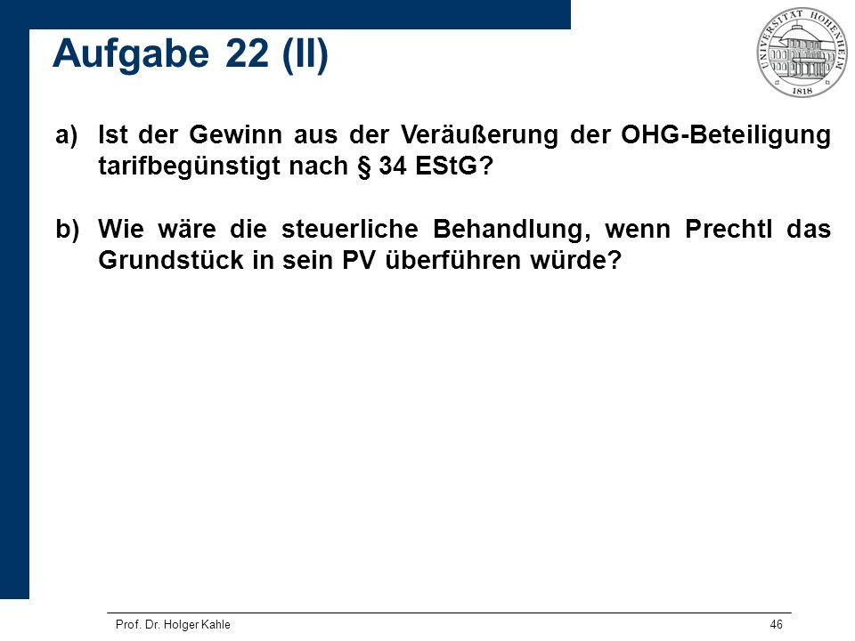 Aufgabe 22 (II) Ist der Gewinn aus der Veräußerung der OHG-Beteiligung tarifbegünstigt nach § 34 EStG