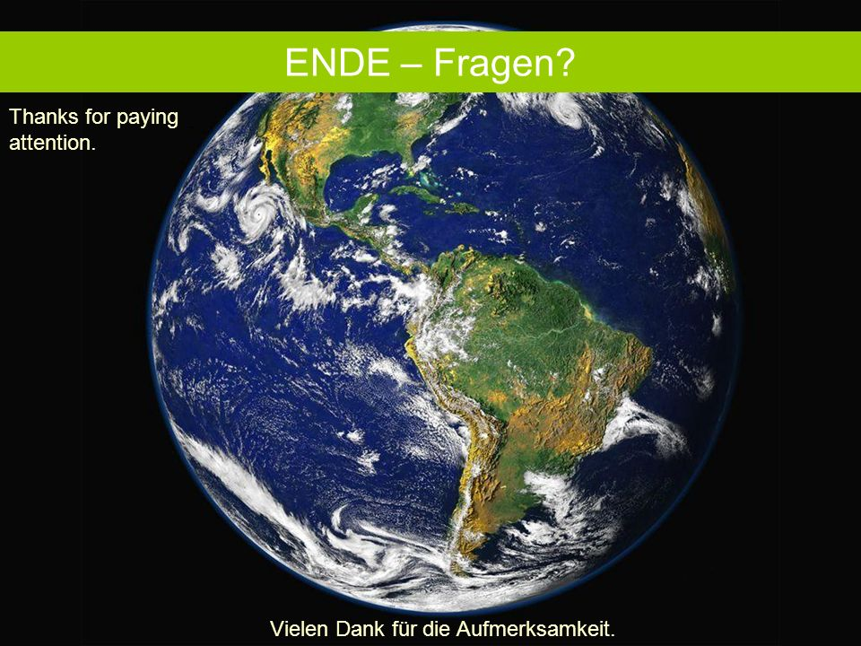 ENDE – Fragen . Thanks for paying attention.