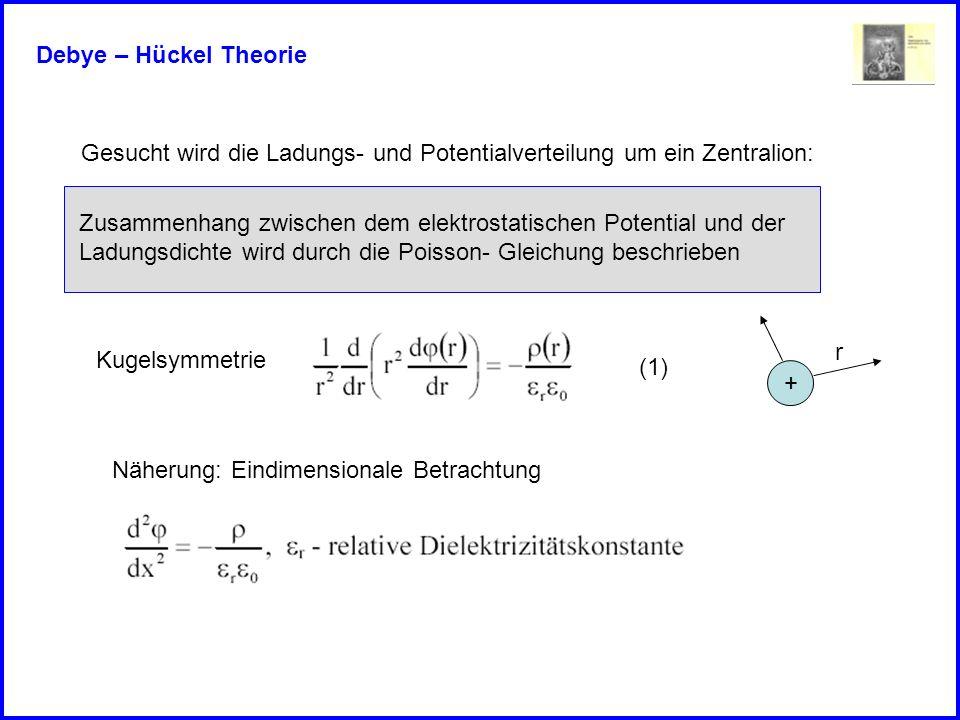 Debye – Hückel Theorie Gesucht wird die Ladungs- und Potentialverteilung um ein Zentralion: