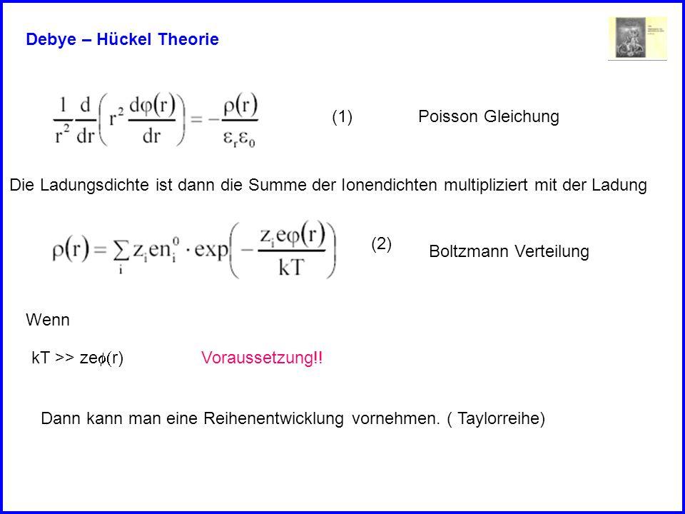 Debye – Hückel Theorie(1) Poisson Gleichung. Die Ladungsdichte ist dann die Summe der Ionendichten multipliziert mit der Ladung.