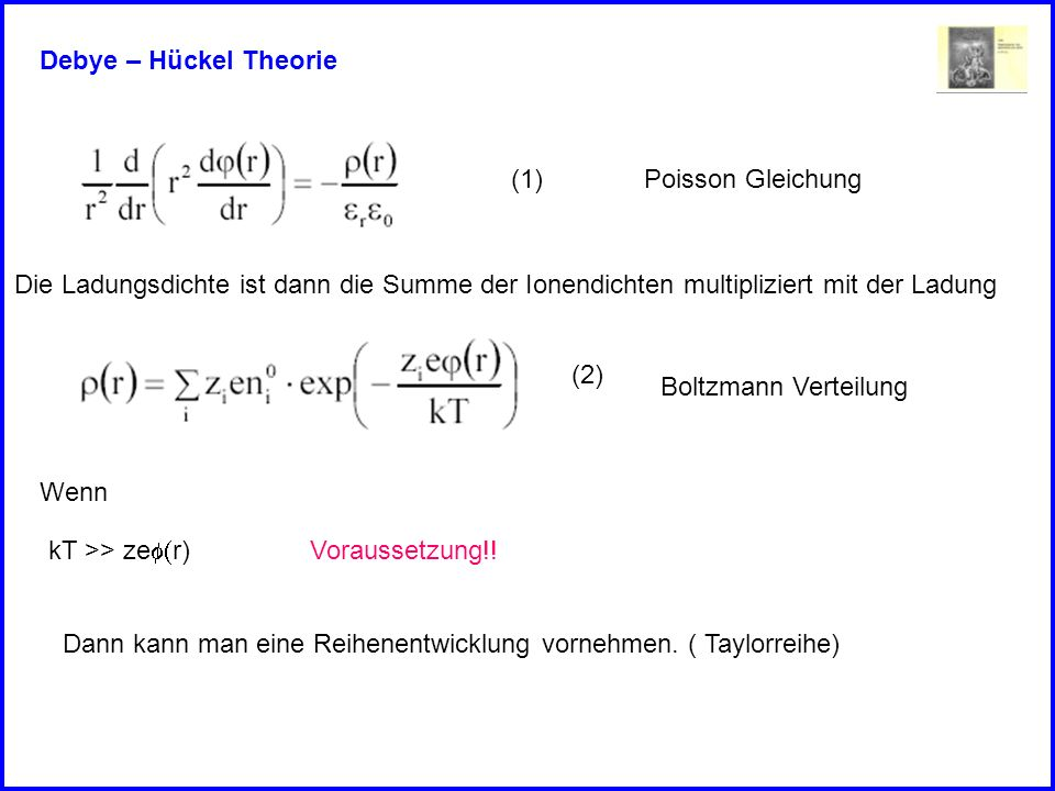 Debye – Hückel Theorie (1) Poisson Gleichung. Die Ladungsdichte ist dann die Summe der Ionendichten multipliziert mit der Ladung.