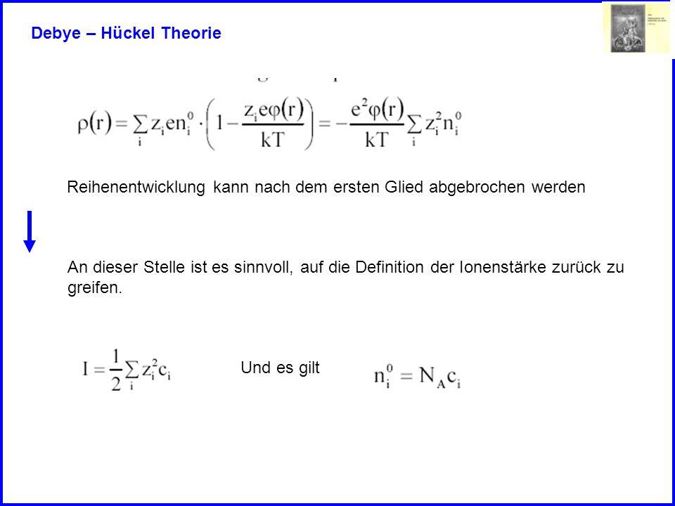 Debye – Hückel Theorie Reihenentwicklung kann nach dem ersten Glied abgebrochen werden.
