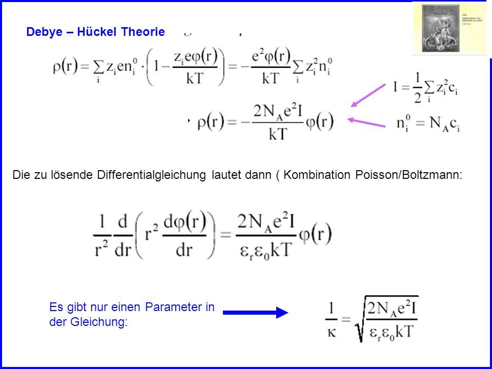 Debye – Hückel Theorie Die zu lösende Differentialgleichung lautet dann ( Kombination Poisson/Boltzmann: