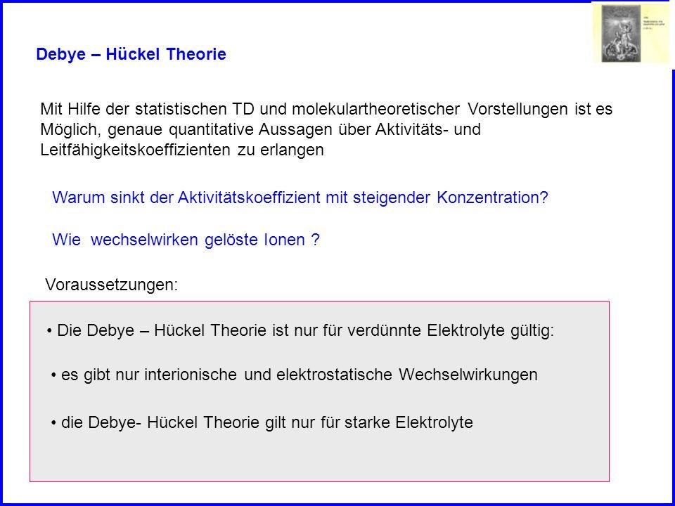 Debye – Hückel Theorie Mit Hilfe der statistischen TD und molekulartheoretischer Vorstellungen ist es.