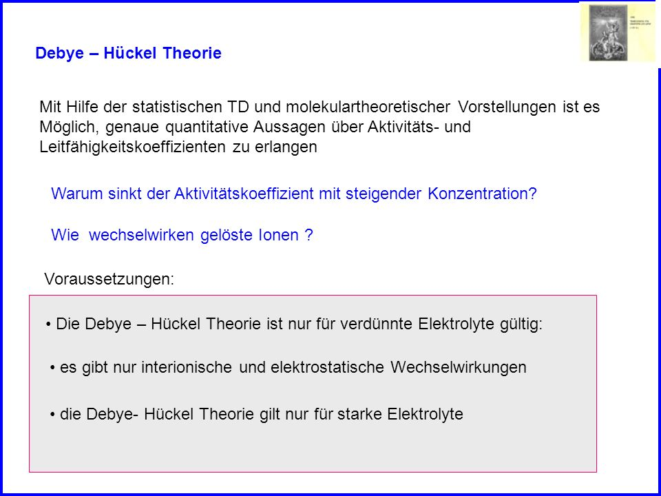 Debye – Hückel TheorieMit Hilfe der statistischen TD und molekulartheoretischer Vorstellungen ist es.