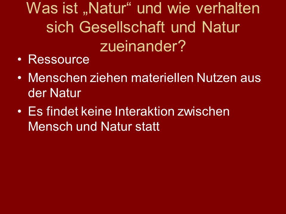 """Was ist """"Natur und wie verhalten sich Gesellschaft und Natur zueinander"""