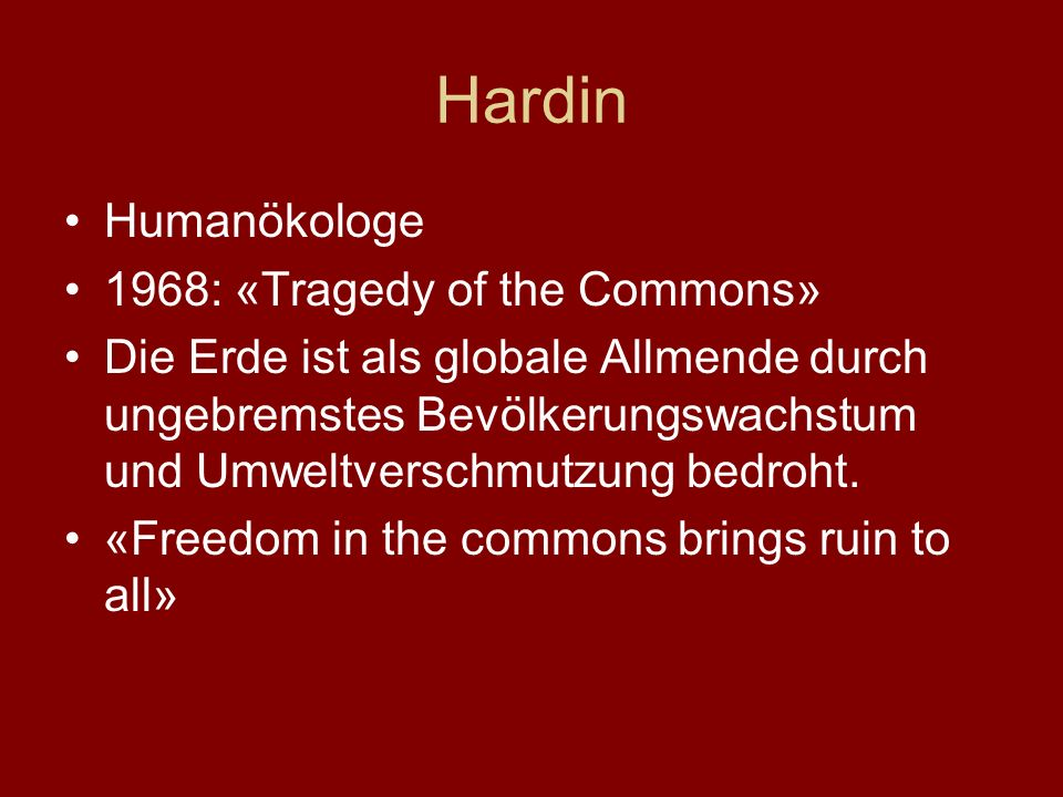 Hardin Humanökologe 1968: «Tragedy of the Commons»