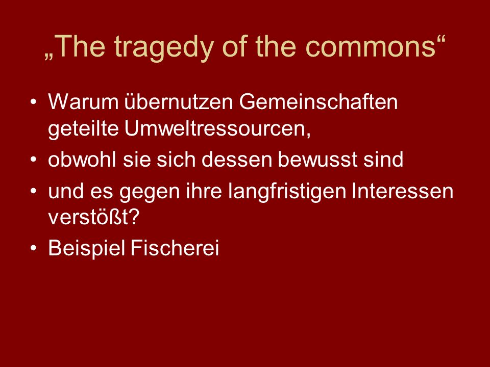 """The tragedy of the commons"