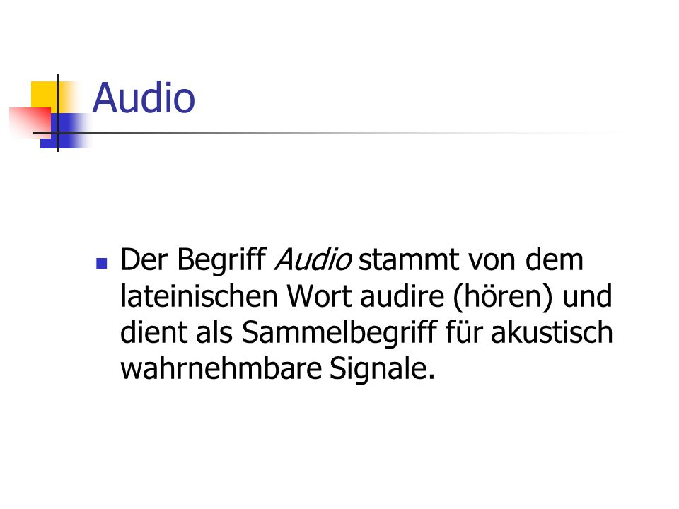 Audio Der Begriff Audio stammt von dem lateinischen Wort audire (hören) und dient als Sammelbegriff für akustisch wahrnehmbare Signale.