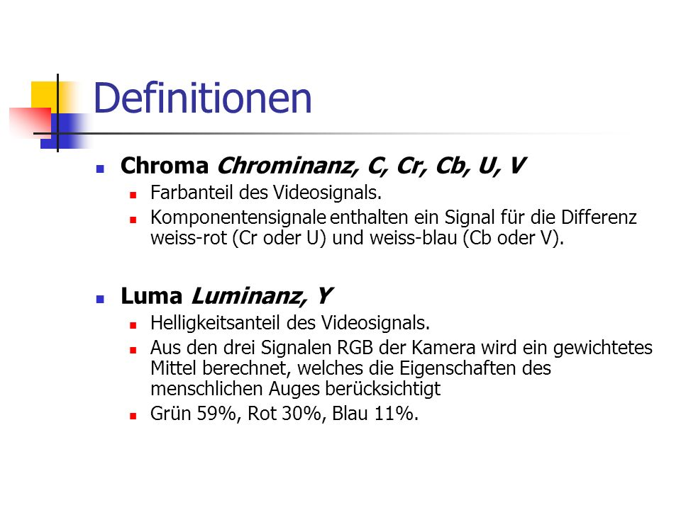Definitionen Chroma Chrominanz, C, Cr, Cb, U, V Luma Luminanz, Y