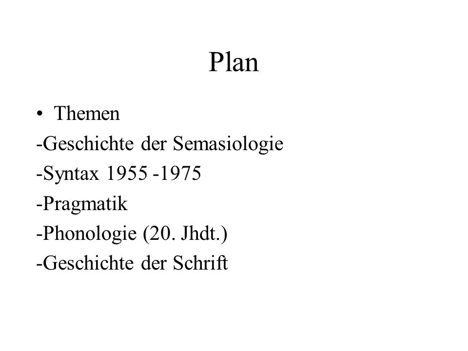 Plan Themen -Geschichte der Semasiologie -Syntax 1955 -1975 -Pragmatik