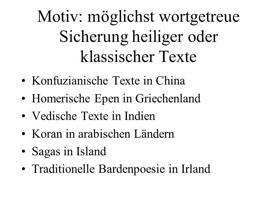 Motiv: möglichst wortgetreue Sicherung heiliger oder klassischer Texte
