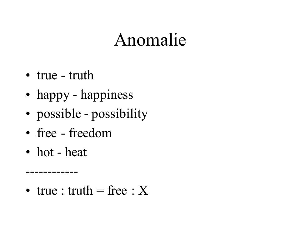 Anomalie true - truth happy - happiness possible - possibility