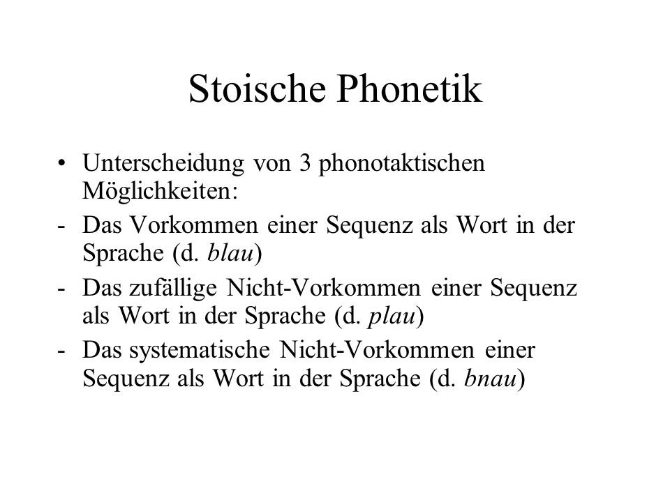 Stoische Phonetik Unterscheidung von 3 phonotaktischen Möglichkeiten: