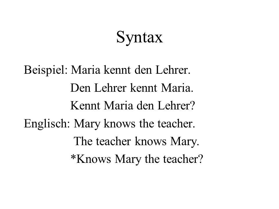 Syntax Beispiel: Maria kennt den Lehrer. Den Lehrer kennt Maria.