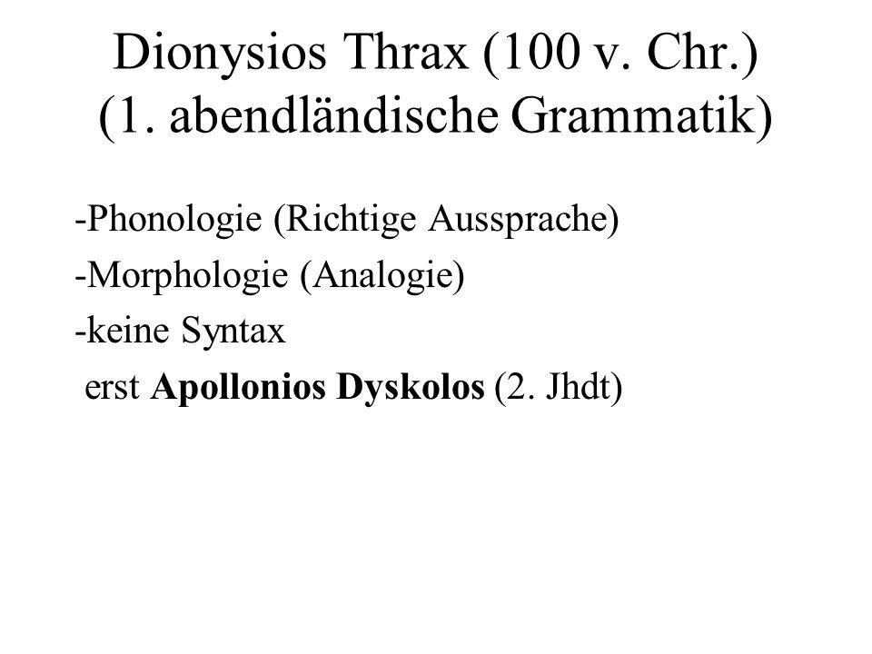Dionysios Thrax (100 v. Chr.) (1. abendländische Grammatik)