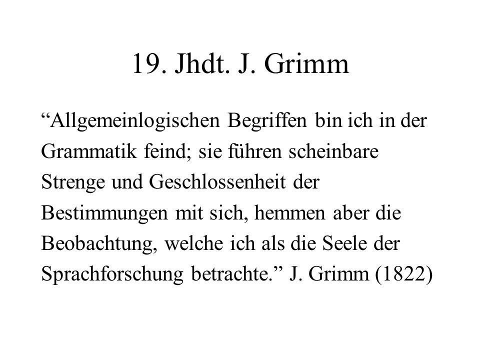 19. Jhdt. J. Grimm Allgemeinlogischen Begriffen bin ich in der