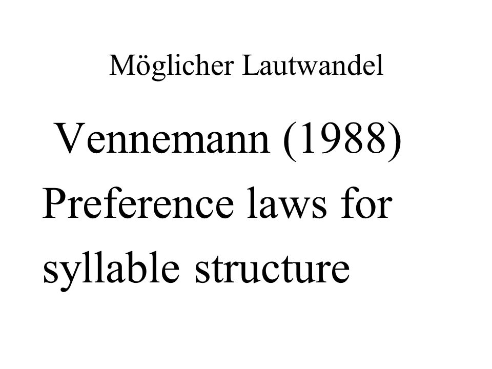Vennemann (1988) Preference laws for syllable structure