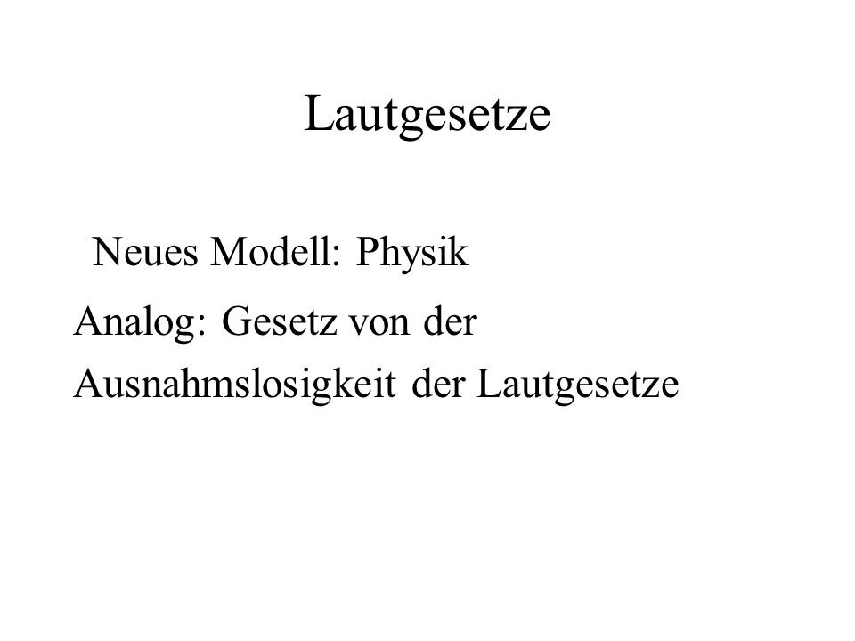 Neues Modell: Physik Lautgesetze Analog: Gesetz von der