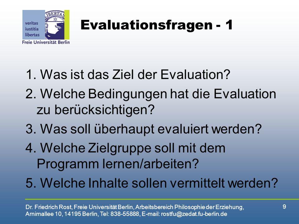 Evaluationsfragen - 1 1. Was ist das Ziel der Evaluation 2. Welche Bedingungen hat die Evaluation zu berücksichtigen