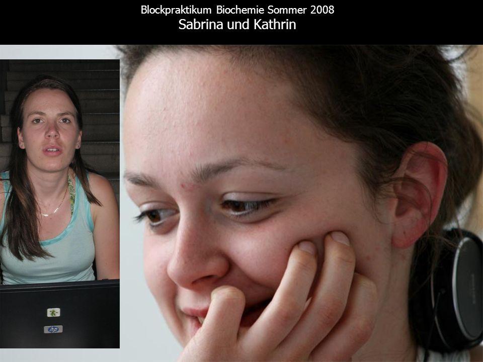 Blockpraktikum Biochemie Sommer 2008 Sabrina und Kathrin