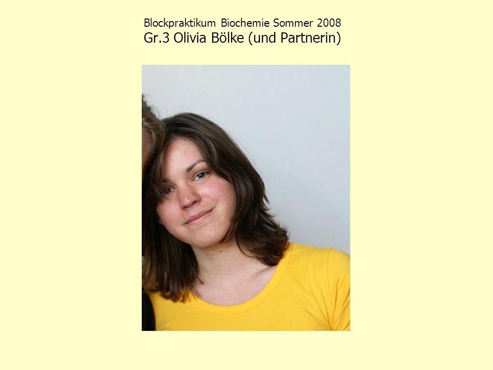Blockpraktikum Biochemie Sommer 2008 Gr.3 Olivia Bölke (und Partnerin)