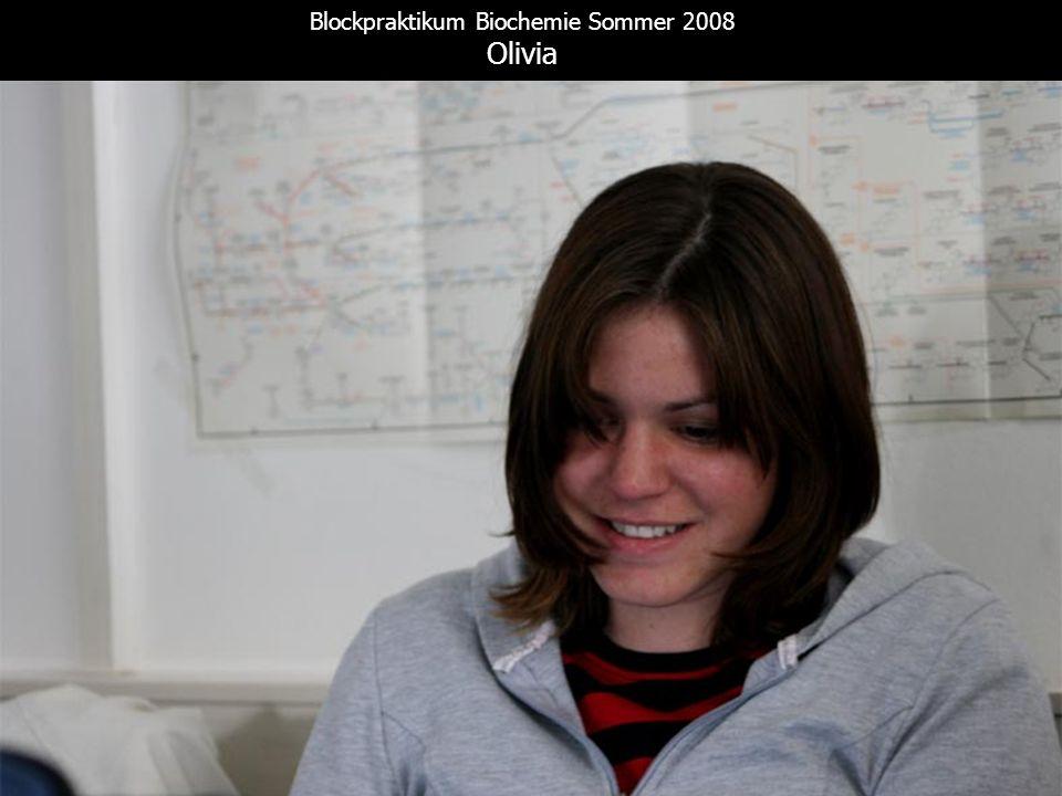 Blockpraktikum Biochemie Sommer 2008 Olivia