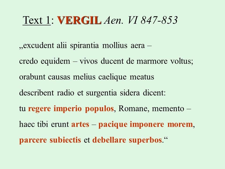 """Text 1: VERGIL Aen. VI 847-853 """"excudent alii spirantia mollius aera –"""
