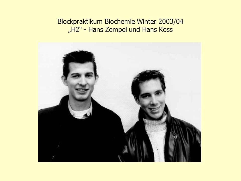 """Blockpraktikum Biochemie Winter 2003/04 """"H2 - Hans Zempel und Hans Koss"""
