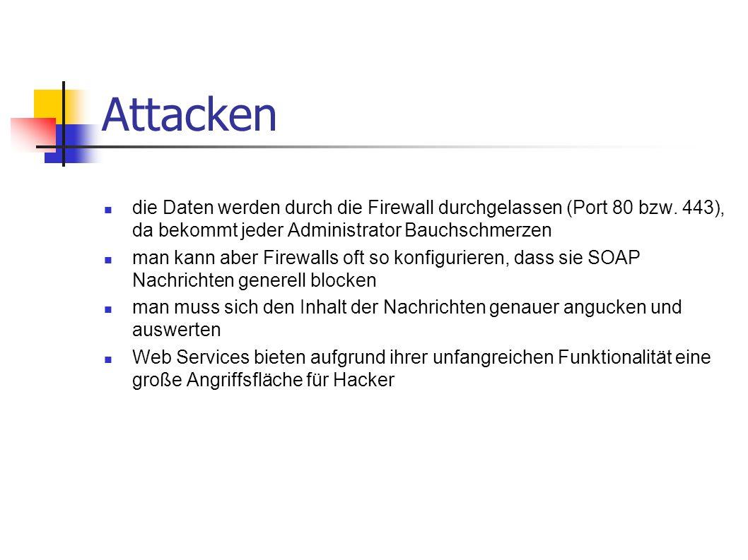 Attacken die Daten werden durch die Firewall durchgelassen (Port 80 bzw. 443), da bekommt jeder Administrator Bauchschmerzen.