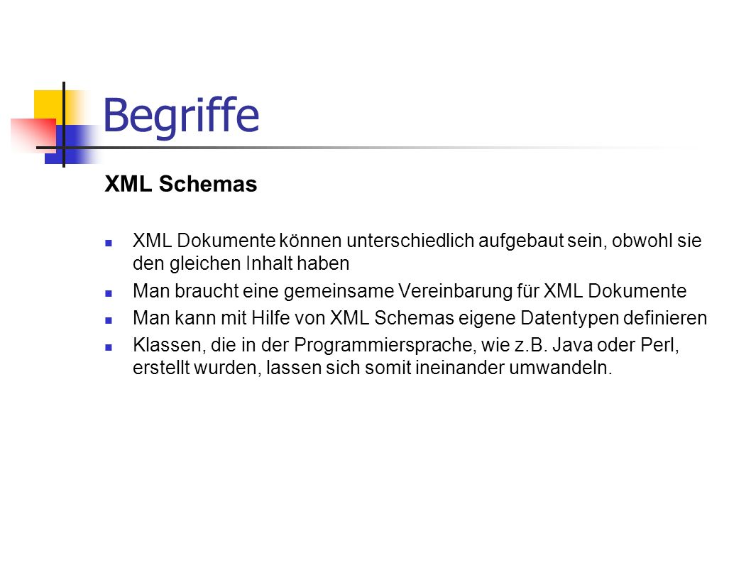 Begriffe XML Schemas. XML Dokumente können unterschiedlich aufgebaut sein, obwohl sie den gleichen Inhalt haben.