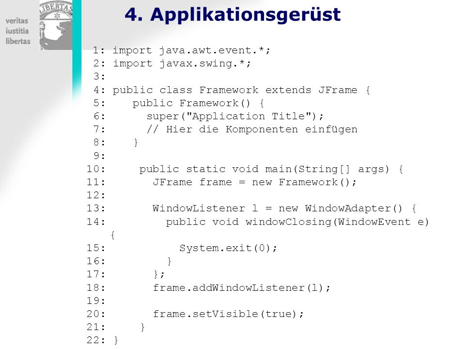 4. Applikationsgerüst 2: import javax.swing.*; 3: