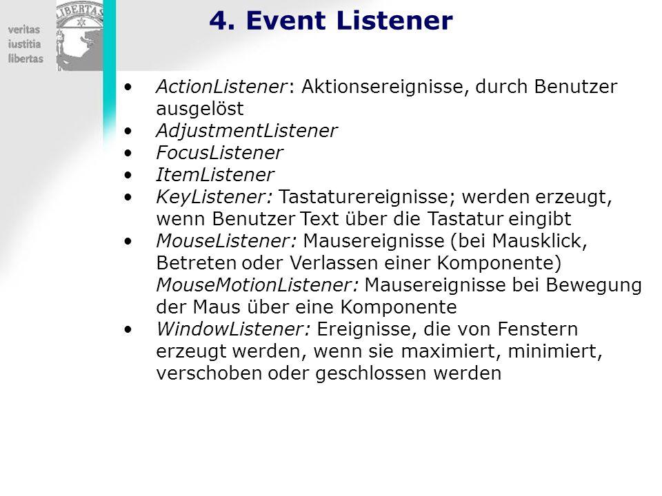4. Event ListenerActionListener: Aktionsereignisse, durch Benutzer ausgelöst. AdjustmentListener. FocusListener.