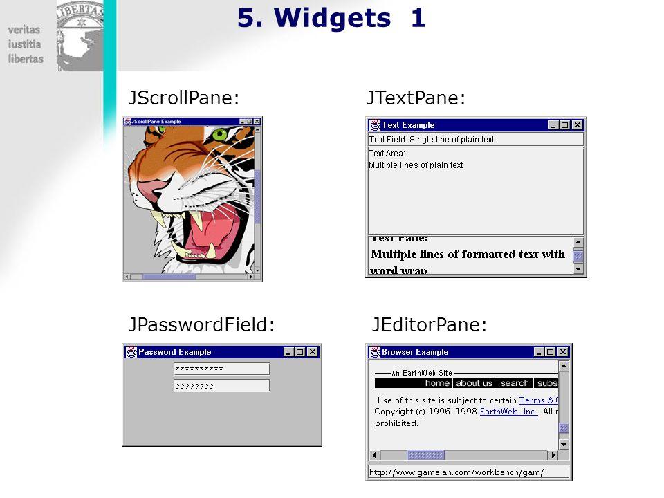 5. Widgets 1 JScrollPane: JTextPane: JPasswordField: JEditorPane: