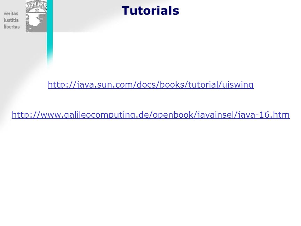 Tutorials http://java.sun.com/docs/books/tutorial/uiswing