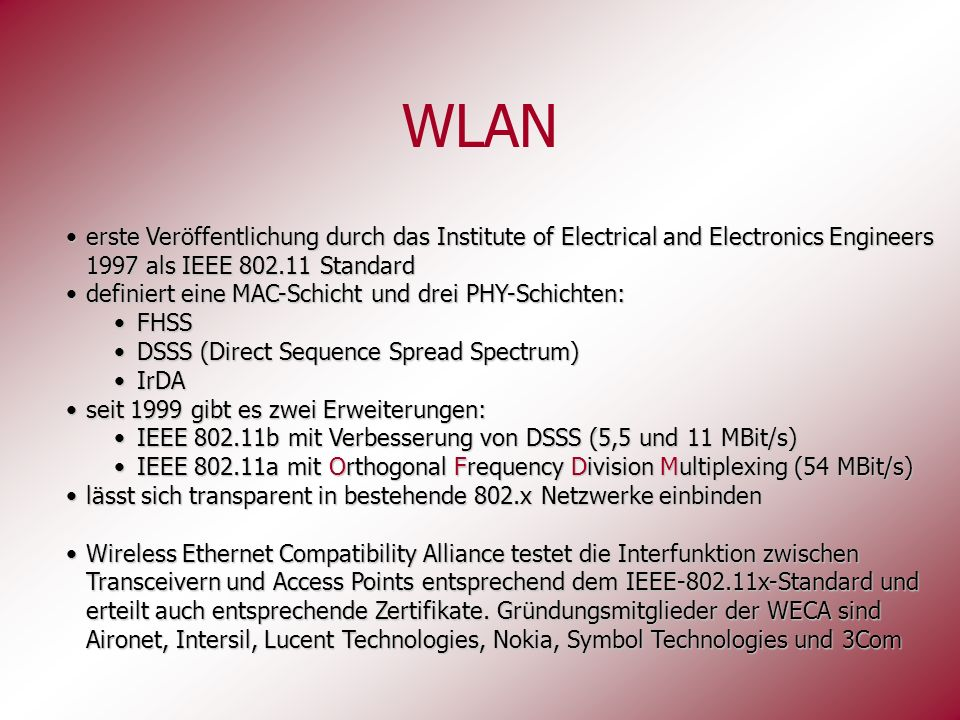 WLAN erste Veröffentlichung durch das Institute of Electrical and Electronics Engineers 1997 als IEEE 802.11 Standard.